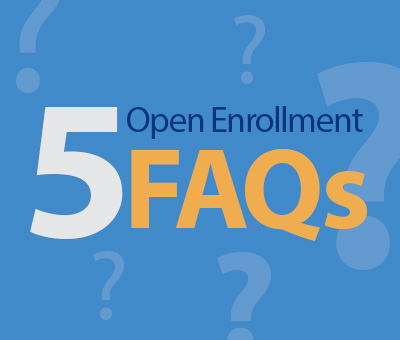 5 Open Enrollment FAQs