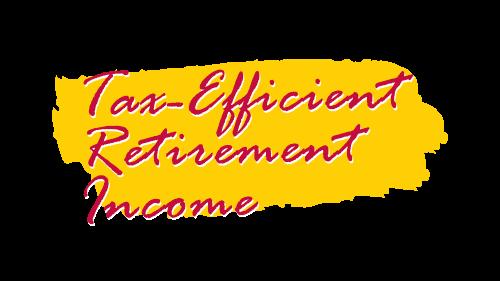 tax-efficient retirement income